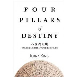 Four Pillars of Destiny: Unlocking the Mysteries of Life by Jerry King
