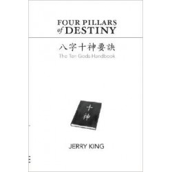 Four Pillars of Destiny: The Ten Gods Handbook by Jerry King
