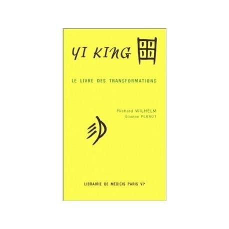 Yi King. Le Livre des Transformations par Richard Wilhelm et Etienne Perrot
