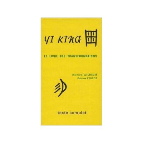 Yi King. Le Livre des Transformations par Richard Wilhelm et Etienne Perrot (Texte Complet)