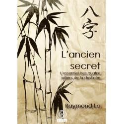 L'Ancien Secret. L'Essentiel des Quatre Piliers de la Destinée par Raymond Lo