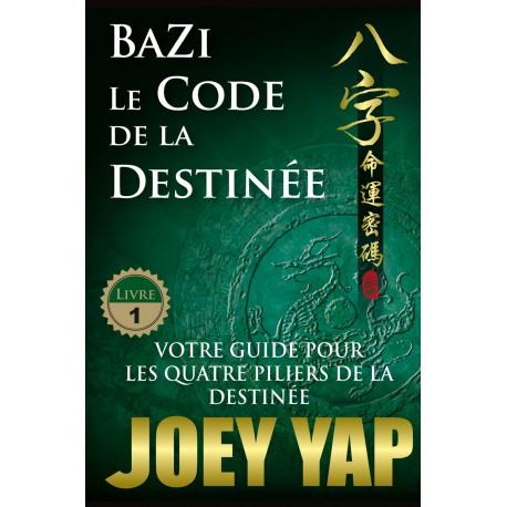 BaZi. Le Code de la Destinée (Livre 1) par Joey Yap