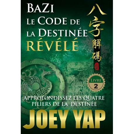 BaZi. Le Code de la Destinée Révélé (Livre 2) par Joey Yap