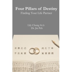 Four Pillars of Destiny: Finding your Life Partner by Lily Chung Ph.D. and Dr. Jin Peh