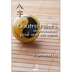 Les Quatre Piliers de la Destinée pour une vie saine par Raymond Lo