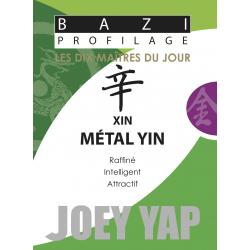 Les Dix Maîtres du Jour - Xin Métal Yin par Joey Yap